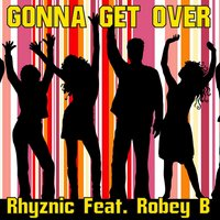 Gonna Get Over — Roby B., Rhyznic