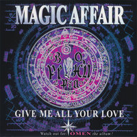 Give Me All Your Love — Magic Affair