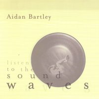 Listen to the Sound Waves — Aidan Bartley