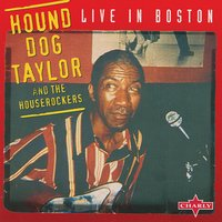 Live In Boston — Hound Dog Taylor and the HouseRockers