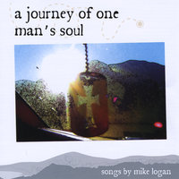 A Journey of One Man's Soul — Mike Logan