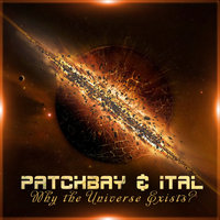 Why The Universe Exists — Ital, Patchbay, Patchbay & Ital
