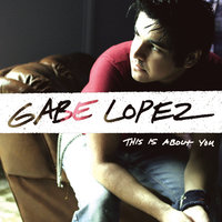 This Is About You — Gabe Lopez