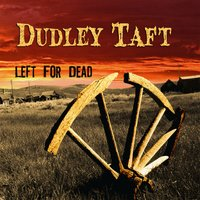 Left for Dead — Dudley Taft