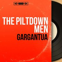 Gargantua — The Piltdown Men
