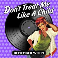Don't Treat Me Like a Child - Remember When — сборник