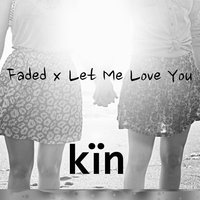 Faded X Let Me Love You — KIN