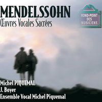 Mendelssohn-Oeuvres vocales — Jean Boyer, Michel Piquemal, Ensemble Vocal Michel Piquemal, Dominique de Williencourt, Annie Bion, Michele Dubuc