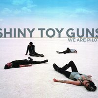 We Are Pilots — Shiny Toy Guns