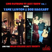 Lino Patruno Tv Jazz Show, Vol. 1 — Bob Haggart, Lino Patruno, Yank Lawson, The Milan College Jazz Society, Lino Patruno, Yank Lawson, Bob Haggart, The Milan College Jazz Society