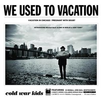 We Used To Vacation — Cold War Kids