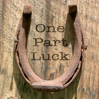 One Part Luck — One Part Luck