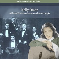The History of Tango - Nelly Omar With the Francisco Canaro Orchestra — Nelly Omar, Francisco Canaro and His Orchestra
