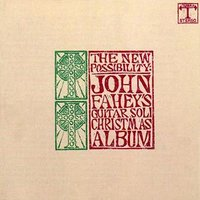 The New Possibility: John Fahey's Guitar Soli Christmas Album/Christmas With John Fahey, Vol. II — John Fahey
