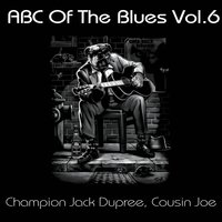 ABC OF The Blues, Vol. 6 — Champion Jack Dupree, Cousin Joe