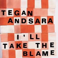 I'll Take The Blame EP — Tegan & Sara