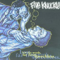 Lost For Words, Far From Speechless — Five Knuckle