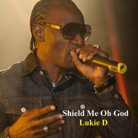 Shield Me Oh God — Lukie D