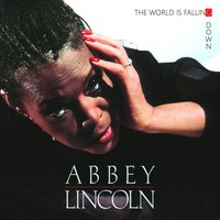 The World Is Falling Down — Abbey Lincoln