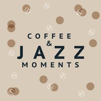 Coffee & Jazz Moments — Music for Quiet Moments, Coffeehouse Background Music, Background Music Masters, Background Music Masters|Coffeehouse Background Music|Music for Quiet Moments