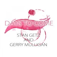 Days To Come — Stan Getz & Gerry Mulligan