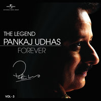 The Legend Forever - Pankaj Udhas - Vol.3 — Pankaj Udhas