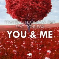 You & Me — Timster, Flashback One, Timster & Flashback One feat. Toni Fox, Toni Fox