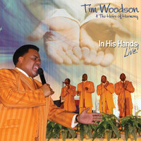 In His Hands - Live — Tim Woodson & the Heirs of Harmony