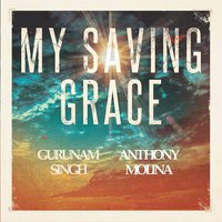My Saving Grace — Gurunam Singh, Anthony Molina