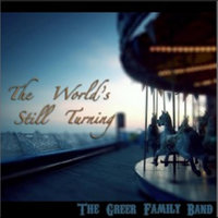 The World's Still Turning — The Greer Family Band