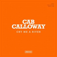 Cry Me A River — Cab Calloway