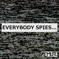 EVERYBODY SPIES... — Remute