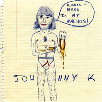 Rubber Band in my Nachos — Johnny K