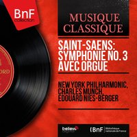 Saint-Saëns: Symphonie No. 3 avec orgue — Камиль Сен-Санс, New York Philharmonic, Charles Munch, Edouard Nies-Berger