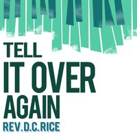 Tell It over Again — Rev. D.C. Rice