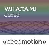 Jaded — W.H.A.T.A.M.I
