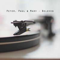 Beloved — Peter, Paul & Mary, Paul and Mary