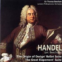 "Handel: ""The Origin of Design"" Ballet Suite; ""The Great Elopement"" Suite — London Philharmonic Orchestra, Sir Thomas Beecham, Георг Фридрих Гендель"