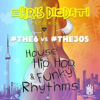 House, Hip Hop & Funky Rhythms (Chris Diodati Presents #The6 vs. #The305) — #the6 vs. #the305, #the6, #the305