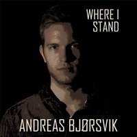 Where I Stand — Andreas Bjorsvik