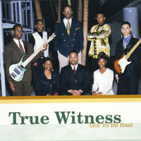 Got to Be Real — True Witness