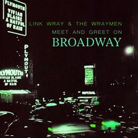 Meet And Greet On Broadway — Link Wray & The Wraymen