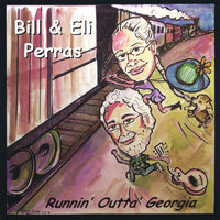 Runnin' Outta' Georgia — Bill & Eli Perras