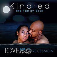 Love Has No Recession — Kindred The Family Soul