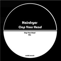 Clap Your Head — Hairdryer