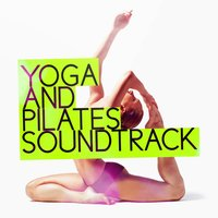 Yoga and Pilates Soundtrack — Yoga Tribe, Positive Thinking: Music To Develop A Complete Meditation Mindset For Yoga, Deep Sleep, Pilates Workout, Yoga Tribe|Pilates Workout|Positive Thinking: Music To Develop A Complete Meditation Mindset For Yoga, Deep Sleep