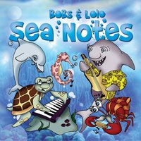 Sea Notes — Bobs & LoLo