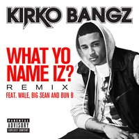 What Yo Name Iz? — Kirko Bangz