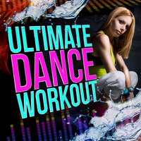 Ultimate Dance Workout — Dance Hits 2014, Ultimate Dance Hits, Workout Buddy