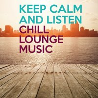 Keep Calm and Listen Chill Lounge Music — сборник